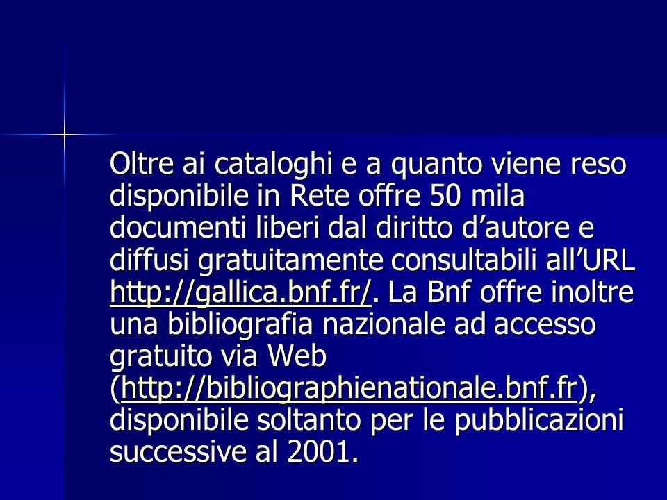 Oltre ai cataloghi e a quanto viene reso disponibile in Rete offre 50 mila documenti liberi dal diritto d'autore e diffusi gratuitamente consultabili all'URL http://gallica.bnf.fr/.