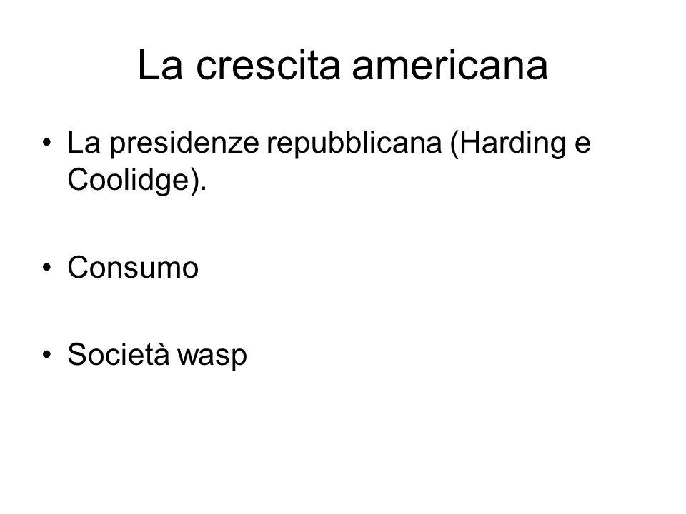La crescita americana La presidenze repubblicana (Harding e Coolidge).