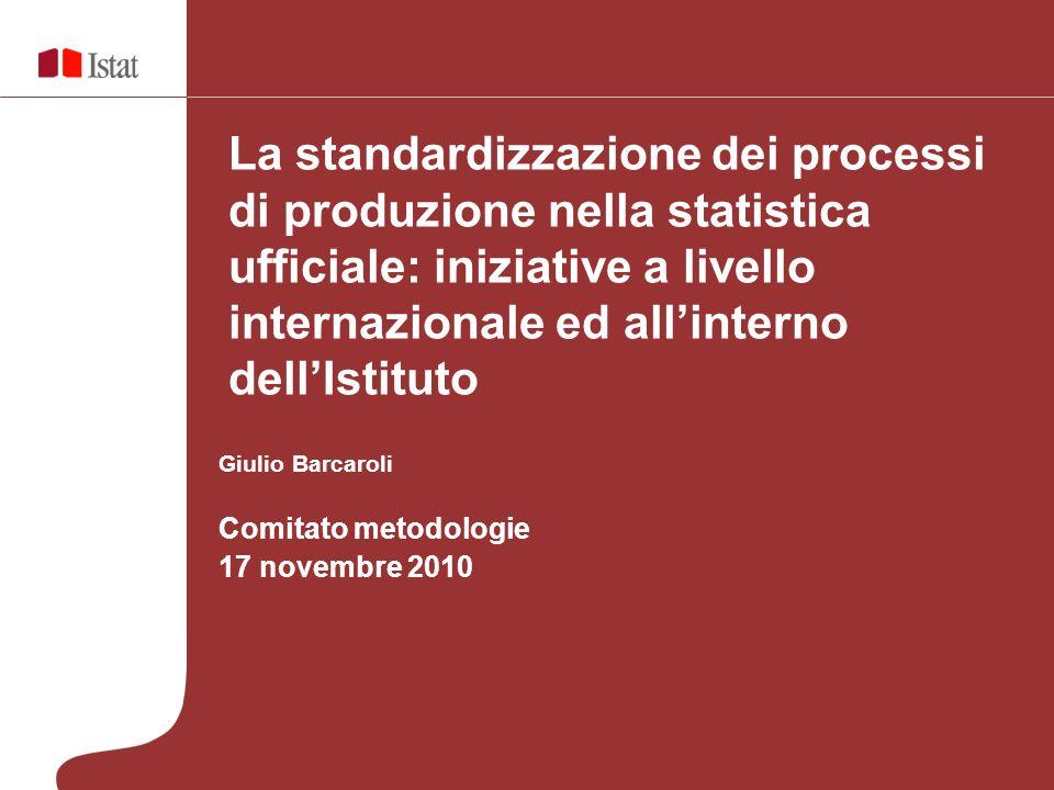 La standardizzazione dei processi di produzione nella statistica ufficiale: iniziative a livello internazionale ed all'interno dell'Istituto
