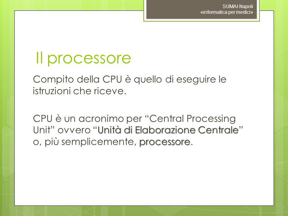 09/11/10 SUMAI Napoli «informatica per medici» Il processore.