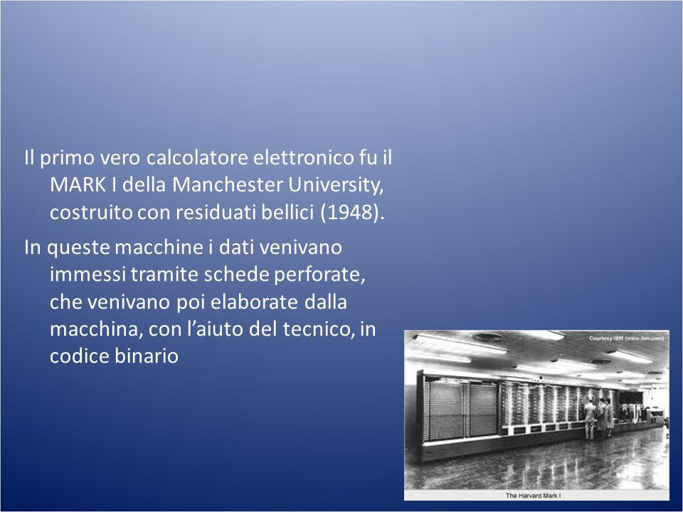 Il primo vero calcolatore elettronico fu il MARK I della Manchester University, costruito con residuati bellici (1948).