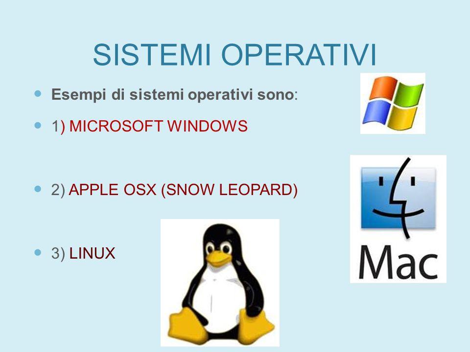 SISTEMI OPERATIVI Esempi di sistemi operativi sono:
