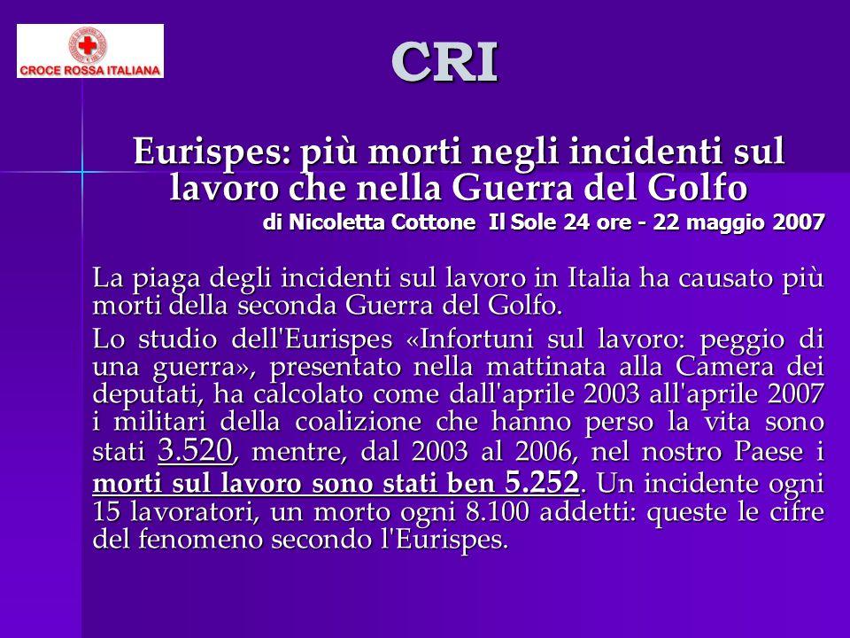 CRI Eurispes: più morti negli incidenti sul lavoro che nella Guerra del Golfo. di Nicoletta Cottone Il Sole 24 ore - 22 maggio 2007.