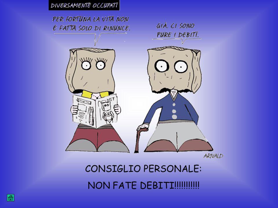 CONSIGLIO PERSONALE: NON FATE DEBITI!!!!!!!!!!!