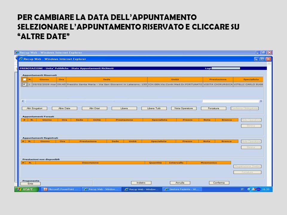 PER CAMBIARE LA DATA DELL'APPUNTAMENTO SELEZIONARE L'APPUNTAMENTO RISERVATO E CLICCARE SU ALTRE DATE