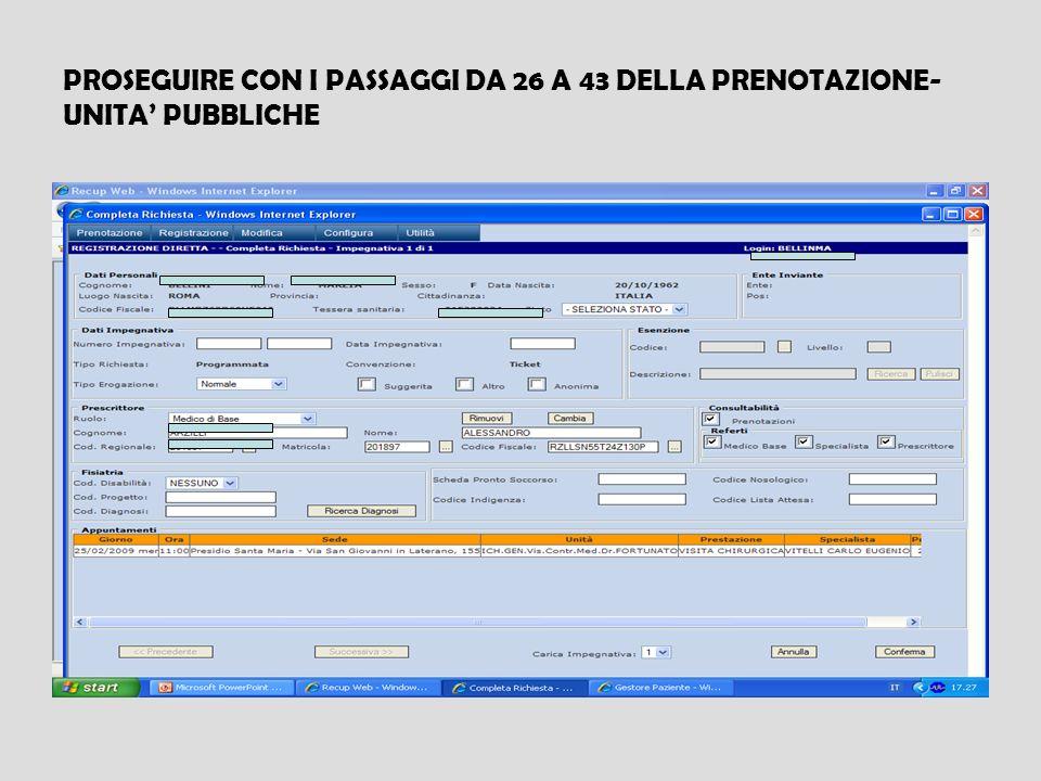 PROSEGUIRE CON I PASSAGGI DA 26 A 43 DELLA PRENOTAZIONE-UNITA' PUBBLICHE