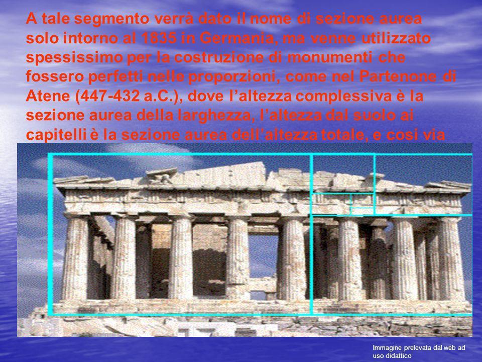 A tale segmento verrà dato il nome di sezione aurea solo intorno al 1835 in Germania, ma venne utilizzato spessissimo per la costruzione di monumenti che fossero perfetti nelle proporzioni, come nel Partenone di Atene (447-432 a.C.), dove l'altezza complessiva è la sezione aurea della larghezza, l'altezza dal suolo ai capitelli è la sezione aurea dell'altezza totale, e cosi via