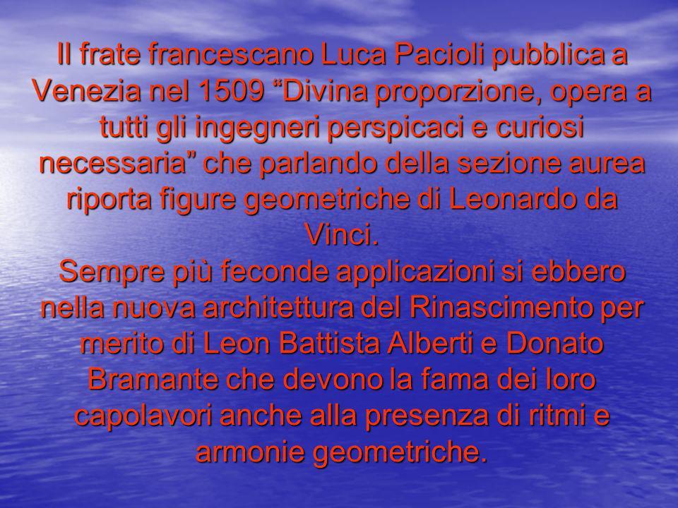 Il frate francescano Luca Pacioli pubblica a Venezia nel 1509 Divina proporzione, opera a tutti gli ingegneri perspicaci e curiosi necessaria che parlando della sezione aurea riporta figure geometriche di Leonardo da Vinci.