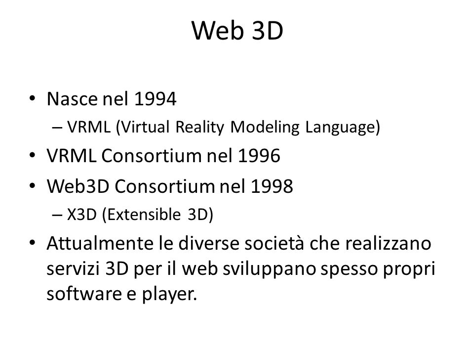 Web 3D Nasce nel 1994 VRML Consortium nel 1996