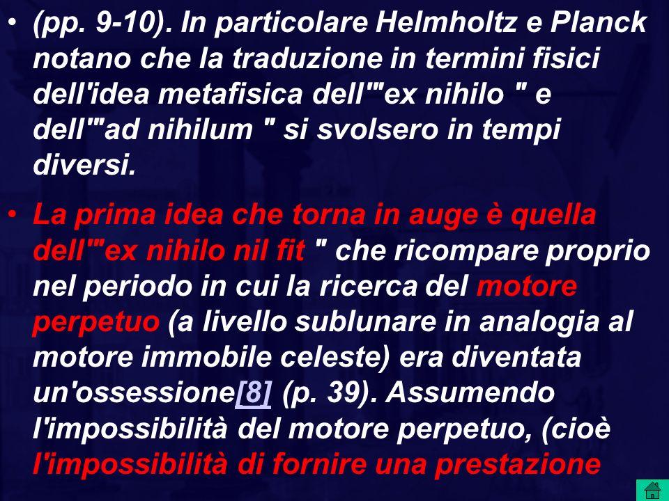 (pp. 9-10). In particolare Helmholtz e Planck notano che la traduzione in termini fisici dell idea metafisica dell ex nihilo e dell ad nihilum si svolsero in tempi diversi.