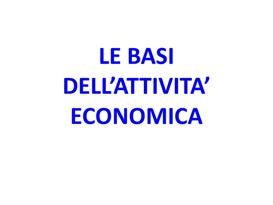 LE BASI DELL'ATTIVITA' ECONOMICA
