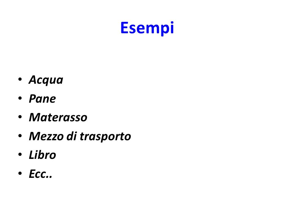 Esempi Acqua Pane Materasso Mezzo di trasporto Libro Ecc..