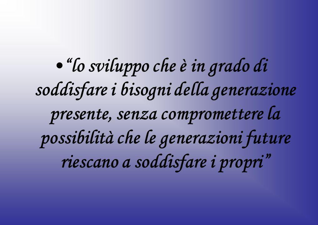 lo sviluppo che è in grado di soddisfare i bisogni della generazione presente, senza compromettere la possibilità che le generazioni future riescano a soddisfare i propri