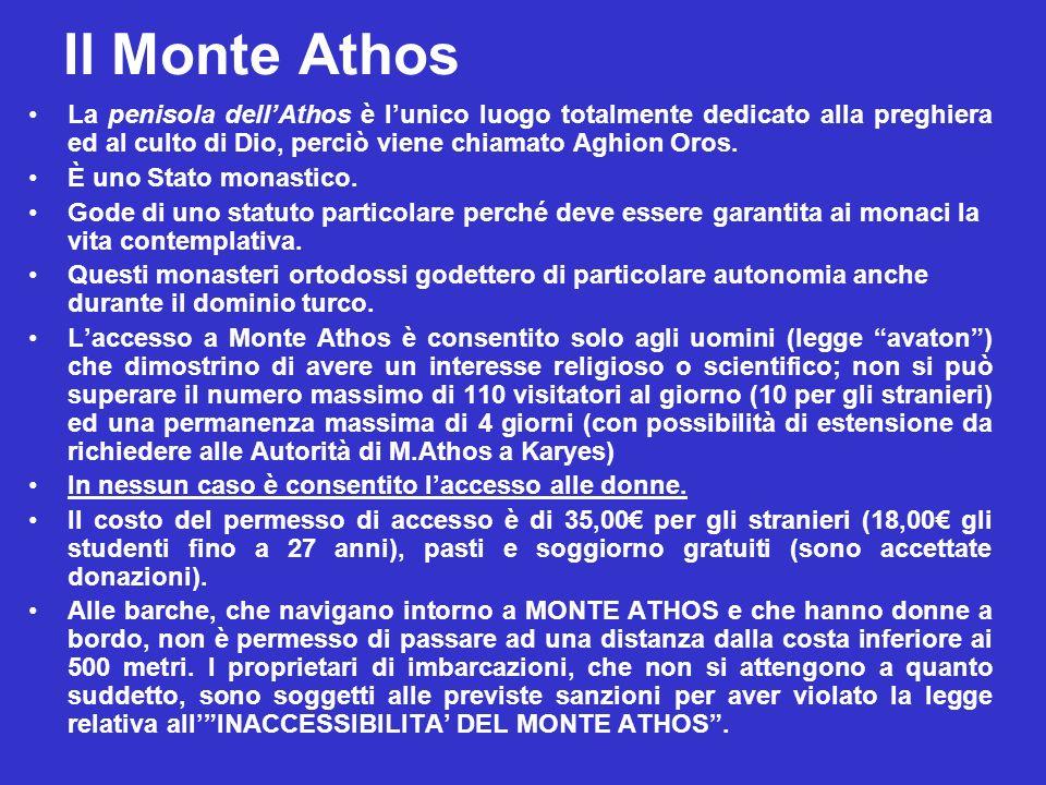 Il Monte Athos La penisola dell'Athos è l'unico luogo totalmente dedicato alla preghiera ed al culto di Dio, perciò viene chiamato Aghion Oros.