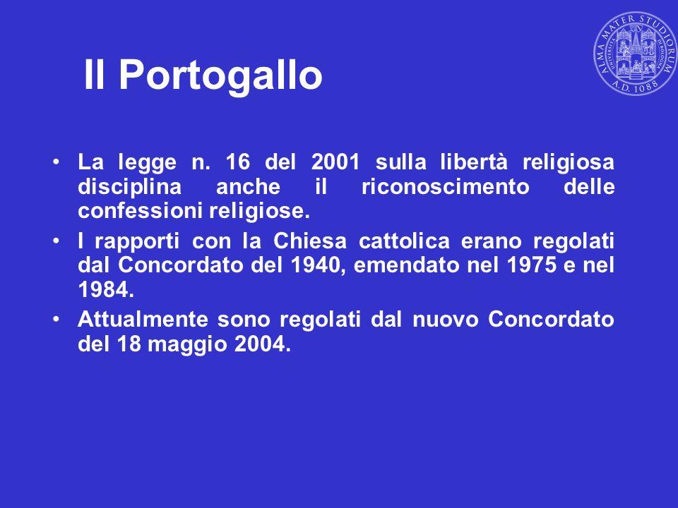 Il Portogallo La legge n. 16 del 2001 sulla libertà religiosa disciplina anche il riconoscimento delle confessioni religiose.