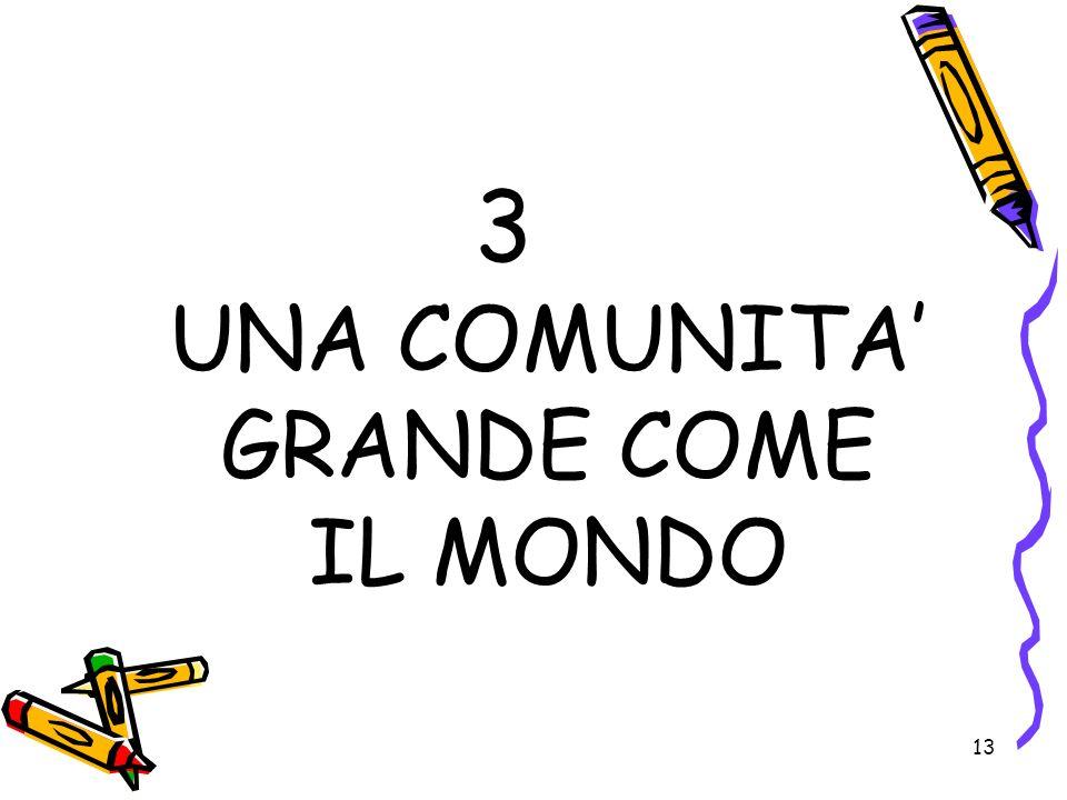 3 UNA COMUNITA' GRANDE COME IL MONDO