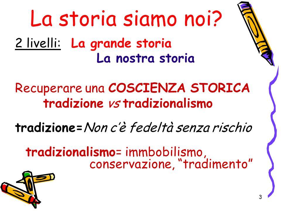 La storia siamo noi 2 livelli: La grande storia La nostra storia