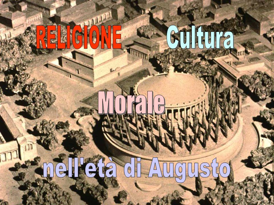 RELIGIONE Cultura Morale nell età di Augusto