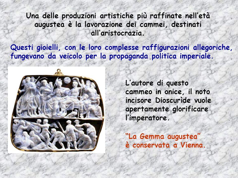 Una delle produzioni artistiche più raffinate nell'età augustea è la lavorazione dei cammei, destinati all'aristocrazia.