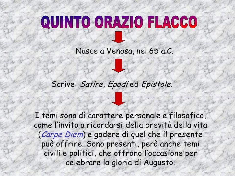 QUINTO ORAZIO FLACCO Nasce a Venosa, nel 65 a.C.