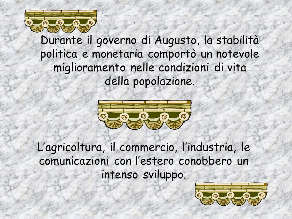 Durante il governo di Augusto, la stabilità politica e monetaria comportò un notevole miglioramento nelle condizioni di vita della popolazione.