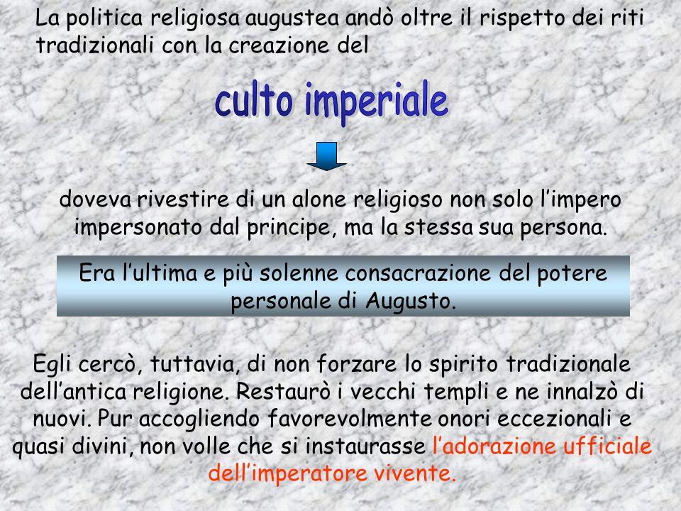 La politica religiosa augustea andò oltre il rispetto dei riti tradizionali con la creazione del