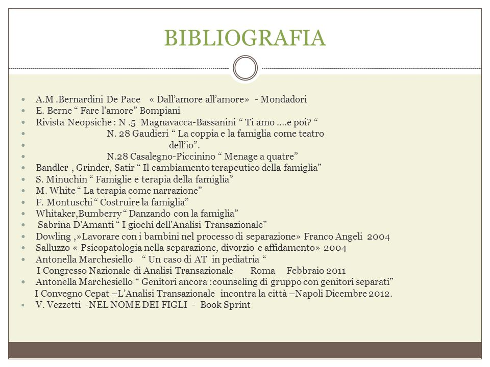 BIBLIOGRAFIA A.M .Bernardini De Pace « Dall'amore all'amore» - Mondadori. E. Berne Fare l'amore Bompiani.