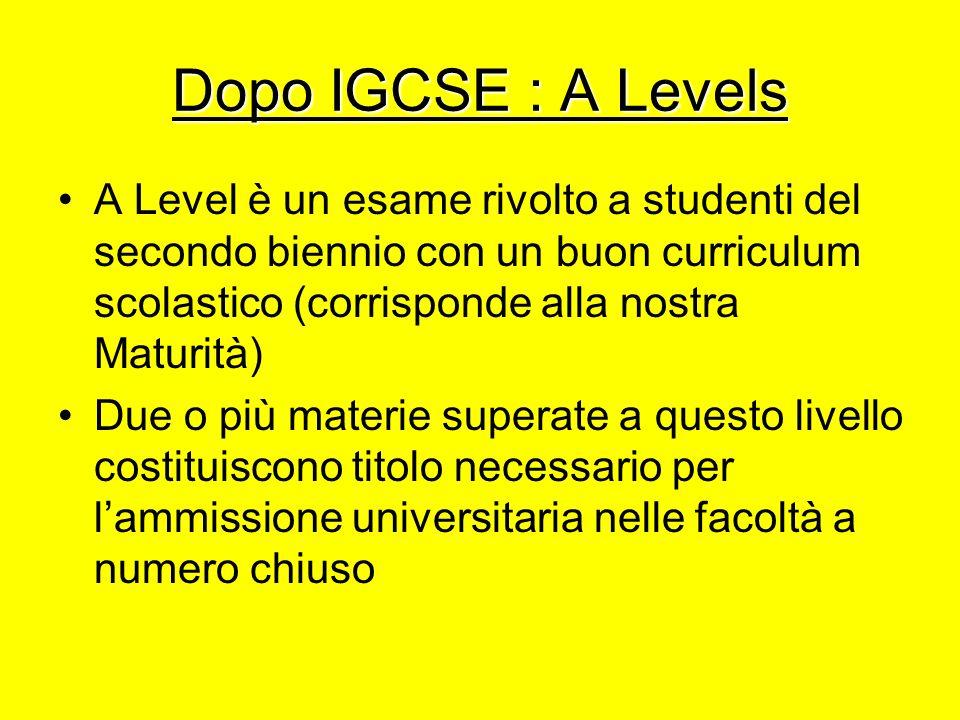 Dopo IGCSE : A Levels A Level è un esame rivolto a studenti del secondo biennio con un buon curriculum scolastico (corrisponde alla nostra Maturità)