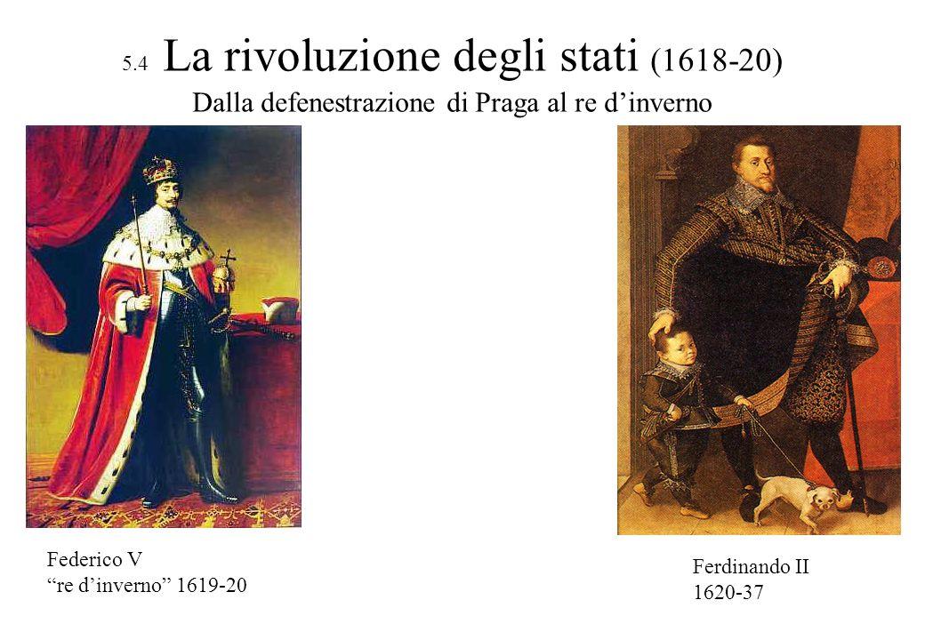 5.4 La rivoluzione degli stati (1618-20) Dalla defenestrazione di Praga al re d'inverno