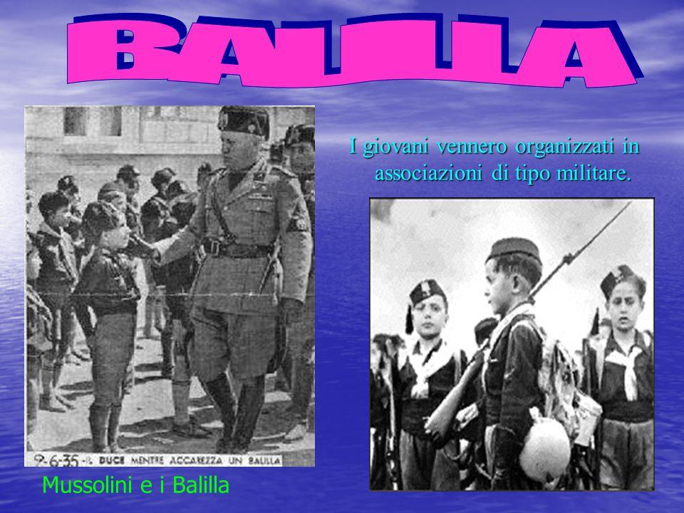 BALILLA I giovani vennero organizzati in associazioni di tipo militare. Mussolini e i Balilla