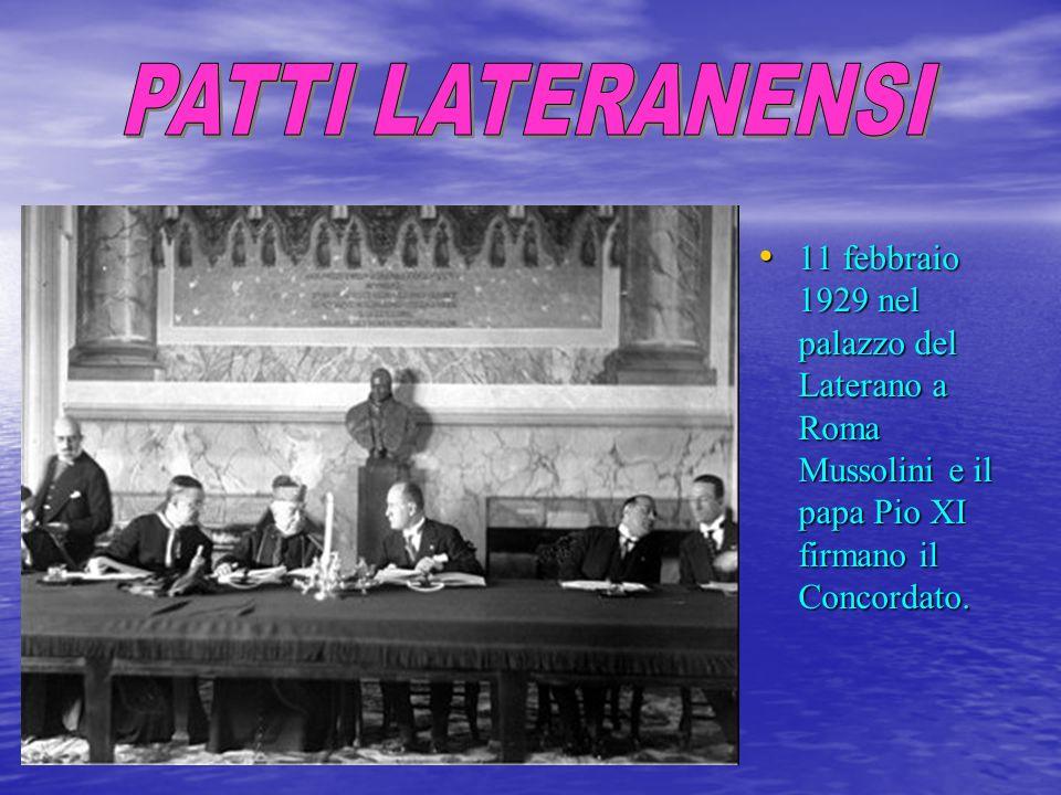 PATTI LATERANENSI 11 febbraio 1929 nel palazzo del Laterano a Roma Mussolini e il papa Pio XI firmano il Concordato.