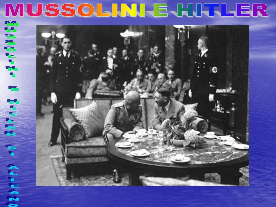 MUSSOLINI E HITLER SI ALLEANO