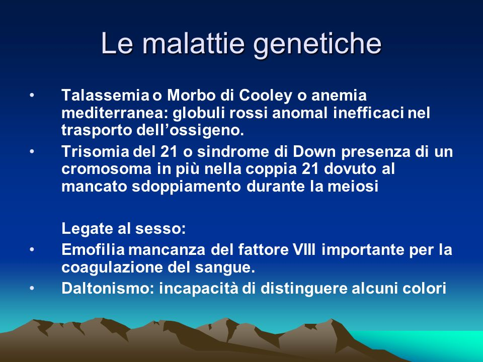 Le malattie geneticheTalassemia o Morbo di Cooley o anemia mediterranea: globuli rossi anomal inefficaci nel trasporto dell'ossigeno.