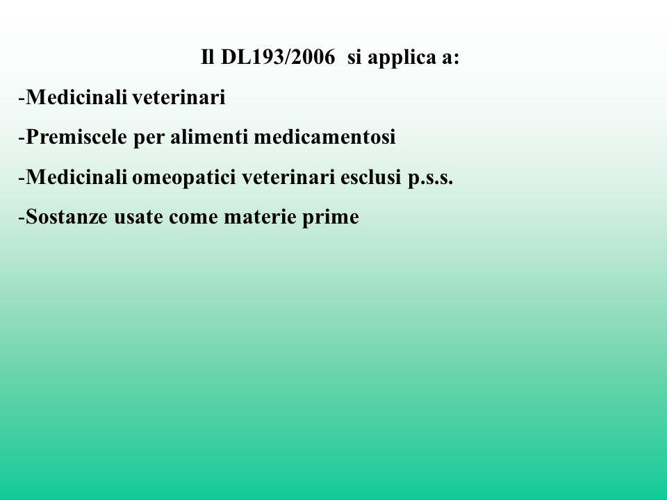 Il DL193/2006 si applica a: Medicinali veterinari. Premiscele per alimenti medicamentosi. Medicinali omeopatici veterinari esclusi p.s.s.