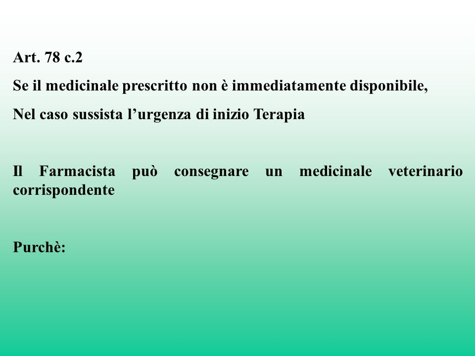 Art. 78 c.2 Se il medicinale prescritto non è immediatamente disponibile, Nel caso sussista l'urgenza di inizio Terapia.