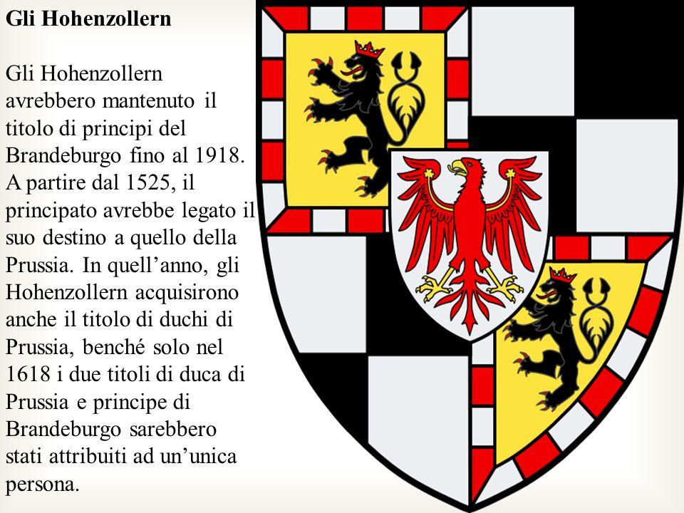 Gli Hohenzollern Gli Hohenzollern avrebbero mantenuto il titolo di principi del Brandeburgo fino al 1918.