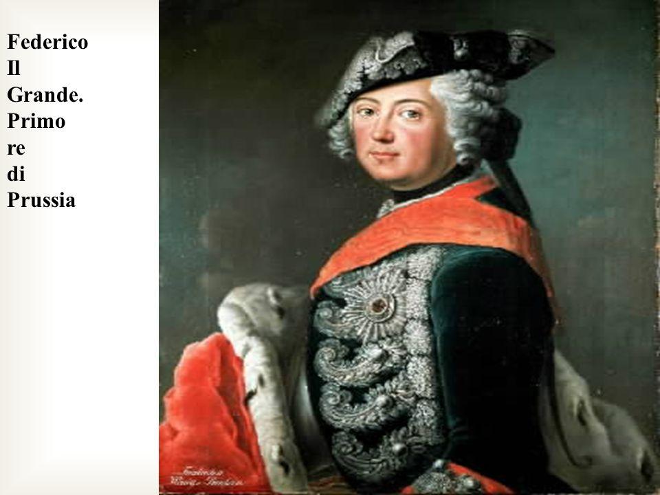 Federico Il Grande. Primo re di Prussia