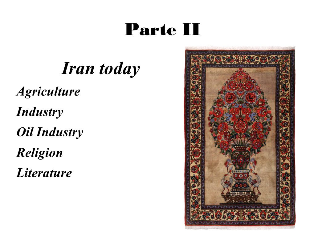 Parte II Iran today Agriculture Industry Oil Industry Religion