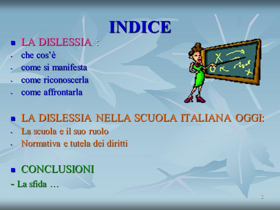 INDICE LA DISLESSIA : LA DISLESSIA NELLA SCUOLA ITALIANA OGGI: