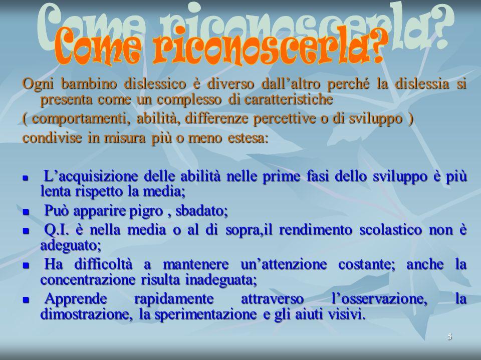 Come riconoscerla Ogni bambino dislessico è diverso dall'altro perché la dislessia si presenta come un complesso di caratteristiche.