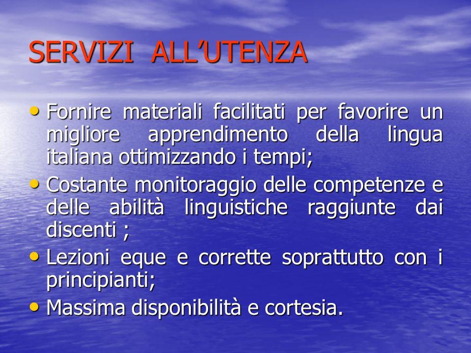 SERVIZI ALL'UTENZAFornire materiali facilitati per favorire un migliore apprendimento della lingua italiana ottimizzando i tempi;