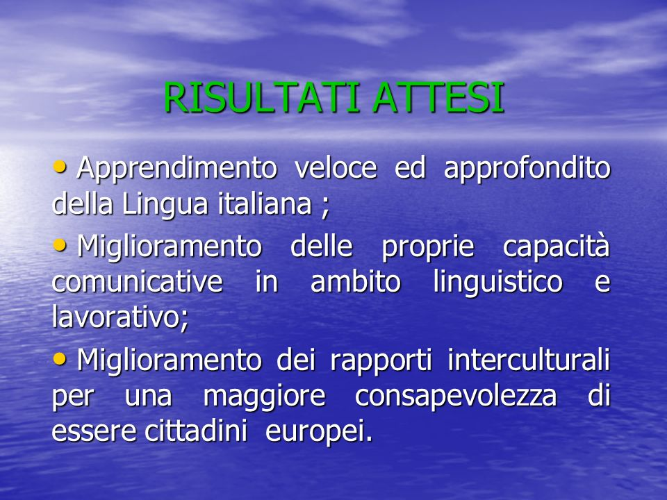 RISULTATI ATTESI Apprendimento veloce ed approfondito della Lingua italiana ;
