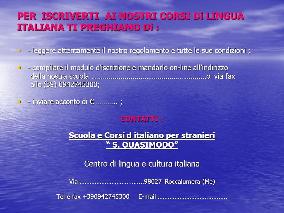 PER ISCRIVERTI AI NOSTRI CORSI Di LINGUA ITALIANA TI PREGHIAMO Di :