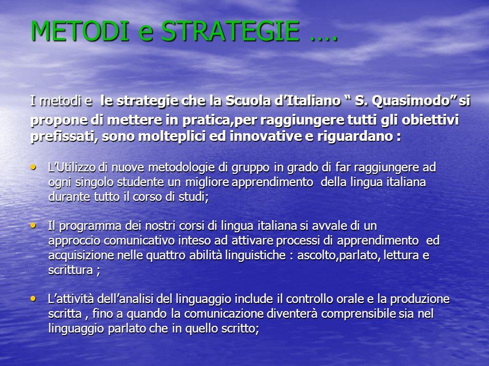 METODI e STRATEGIE …. I metodi e le strategie che la Scuola d'Italiano S. Quasimodo si propone di mettere in pratica,per raggiungere tutti gli obiettivi prefissati, sono molteplici ed innovative e riguardano :