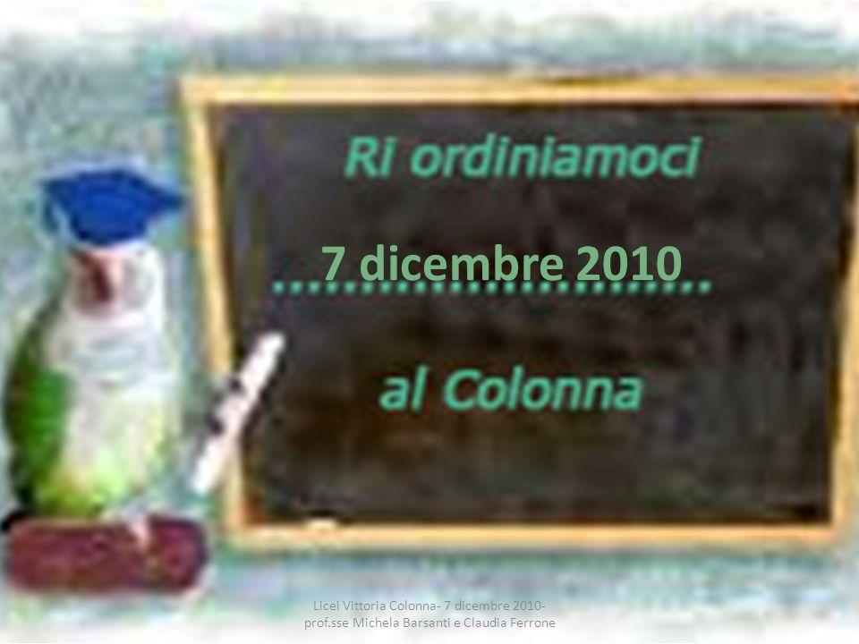 7 dicembre 2010 Licei Vittoria Colonna- 7 dicembre 2010- prof.sse Michela Barsanti e Claudia Ferrone.