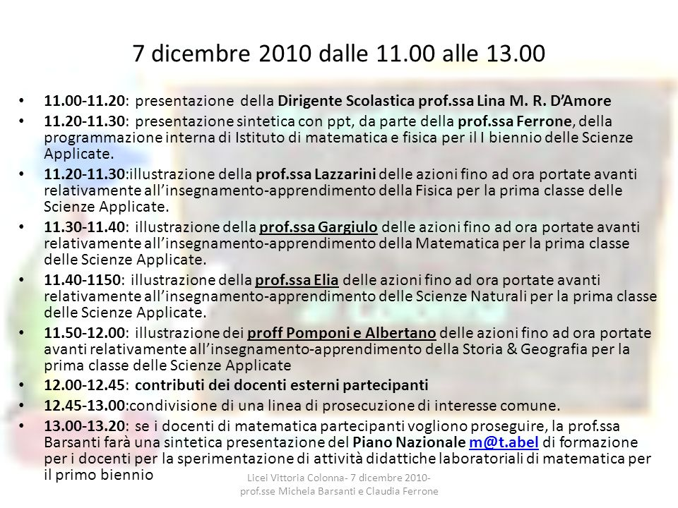 7 dicembre 2010 dalle 11.00 alle 13.00 11.00-11.20: presentazione della Dirigente Scolastica prof.ssa Lina M. R. D'Amore.
