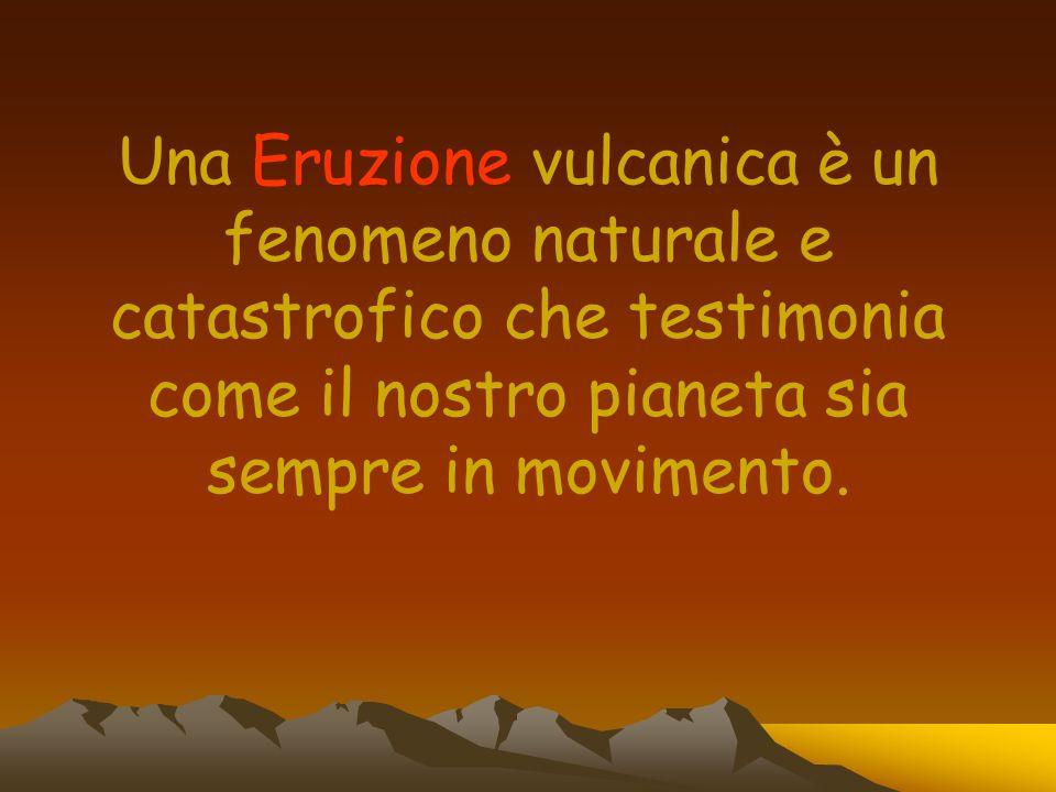 Una Eruzione vulcanica è un fenomeno naturale e catastrofico che testimonia come il nostro pianeta sia sempre in movimento.