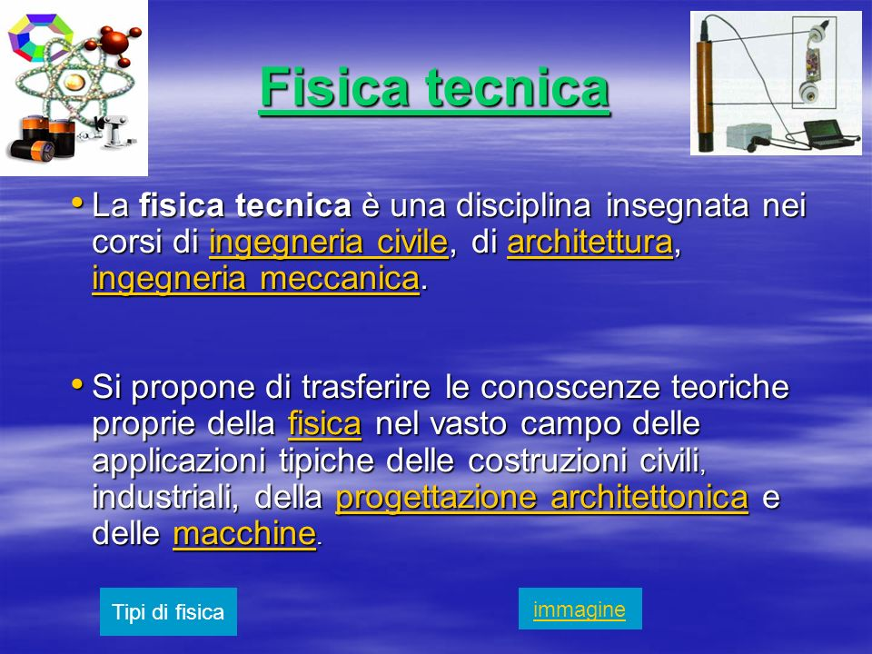 Fisica tecnicaLa fisica tecnica è una disciplina insegnata nei corsi di ingegneria civile, di architettura, ingegneria meccanica.