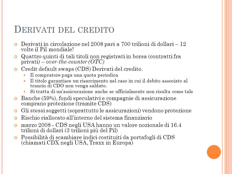 Derivati del creditoDerivati in circolazione nel 2008 pari a 700 trilioni di dollari – 12 volte il Pil mondiale!