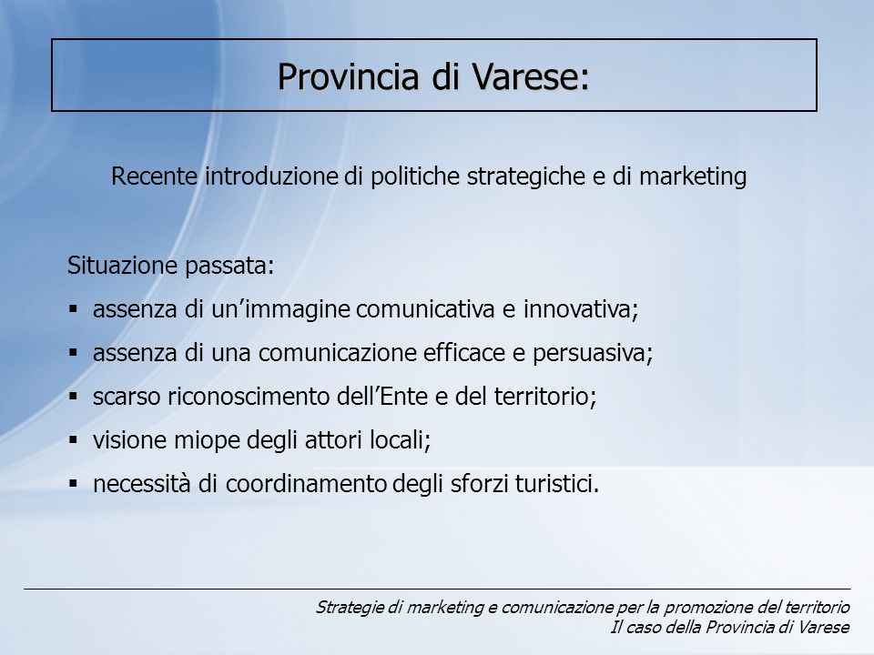 Recente introduzione di politiche strategiche e di marketing